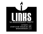 3月7日「LINKS 1st ANNIVERSARY PARTY」